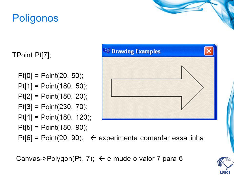 Poligonos TPoint Pt[7]; Pt[0] = Point(20, 50); Pt[1] = Point(180, 50); Pt[2] = Point(180, 20); Pt[3] = Point(230, 70); Pt[4] = Point(180, 120); Pt[5] = Point(180, 90); Pt[6] = Point(20, 90); experimente comentar essa linha Canvas->Polygon(Pt, 7); e mude o valor 7 para 6