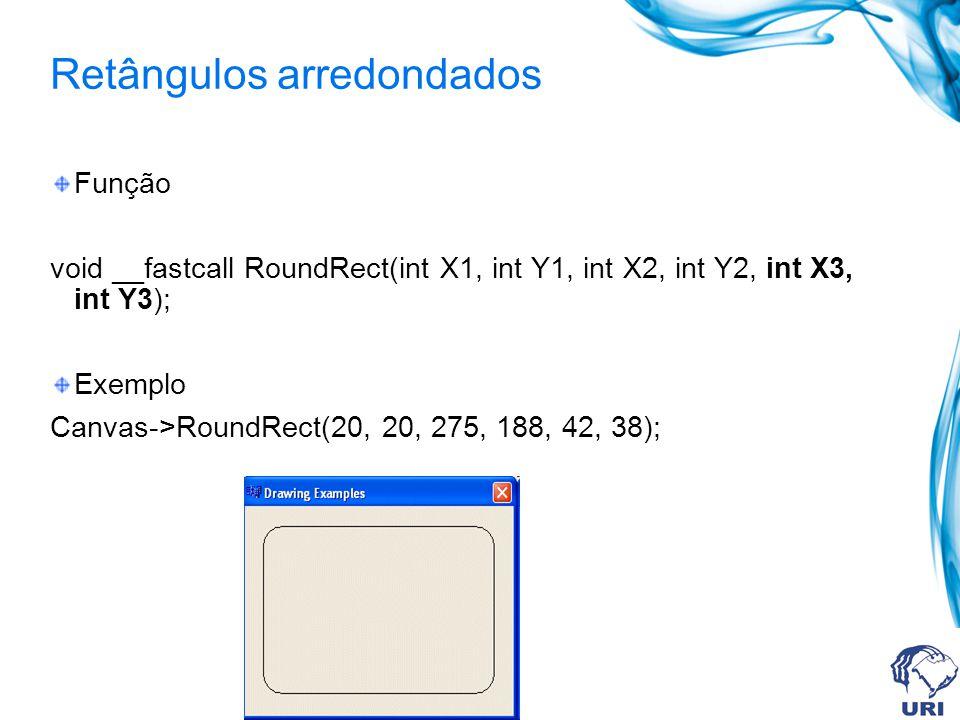Retângulos arredondados Função void __fastcall RoundRect(int X1, int Y1, int X2, int Y2, int X3, int Y3); Exemplo Canvas->RoundRect(20, 20, 275, 188, 42, 38);