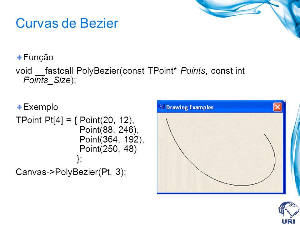 Curvas de Bezier Função void __fastcall PolyBezier(const TPoint* Points, const int Points_Size); Exemplo TPoint Pt[4] = { Point(20, 12), Point(88, 246), Point(364, 192), Point(250, 48) }; Canvas->PolyBezier(Pt, 3);