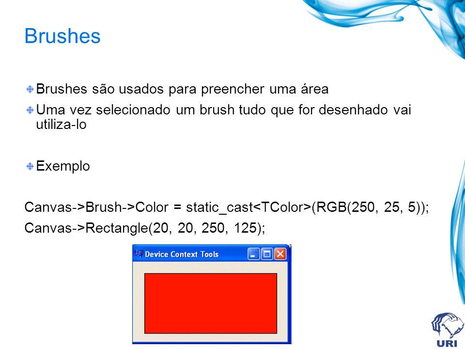 Brushes Brushes são usados para preencher uma área Uma vez selecionado um brush tudo que for desenhado vai utiliza-lo Exemplo Canvas->Brush->Color = static_cast (RGB(250, 25, 5)); Canvas->Rectangle(20, 20, 250, 125);