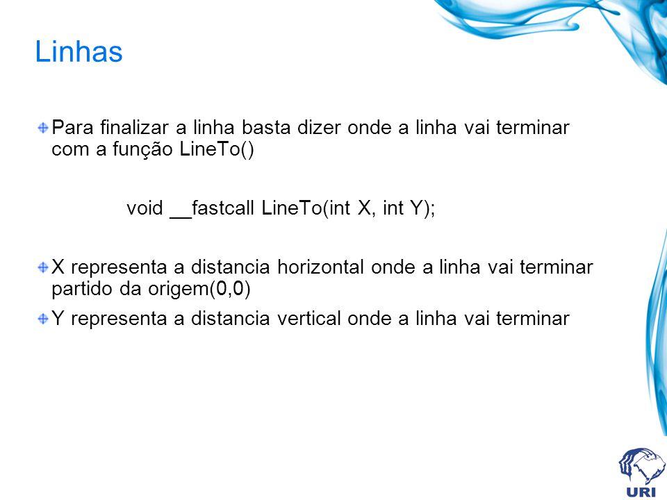 Linhas Para finalizar a linha basta dizer onde a linha vai terminar com a função LineTo() void __fastcall LineTo(int X, int Y); X representa a distancia horizontal onde a linha vai terminar partido da origem(0,0) Y representa a distancia vertical onde a linha vai terminar