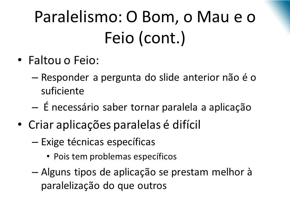 Paralelismo: O Bom, o Mau e o Feio (cont.) Faltou o Feio: – Responder a pergunta do slide anterior não é o suficiente – É necessário saber tornar para