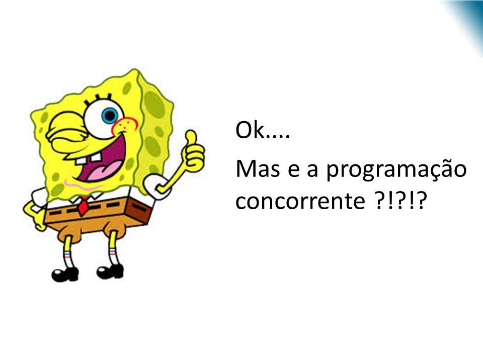 Ok.... Mas e a programação concorrente ?!?!?