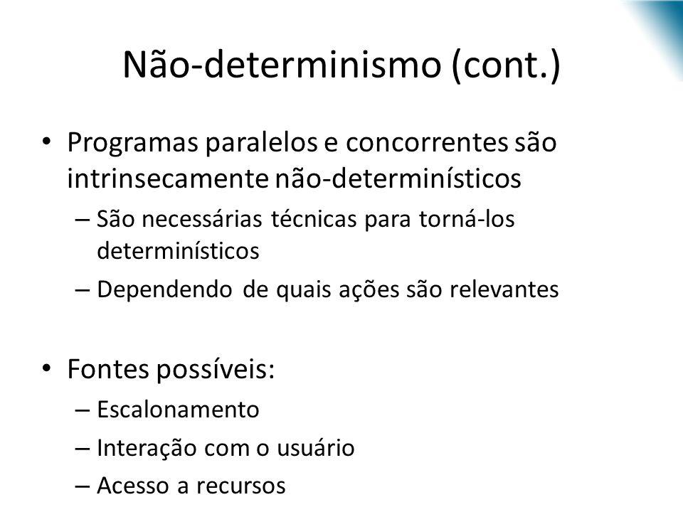 Não-determinismo (cont.) Programas paralelos e concorrentes são intrinsecamente não-determinísticos – São necessárias técnicas para torná-los determin