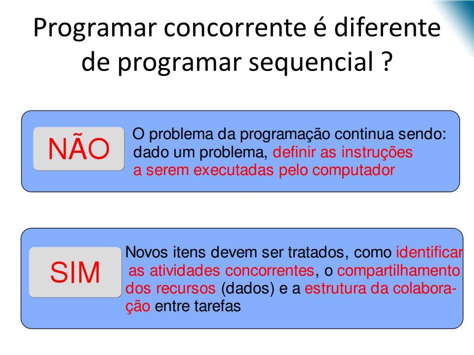 Programar concorrente é diferente de programar sequencial ?