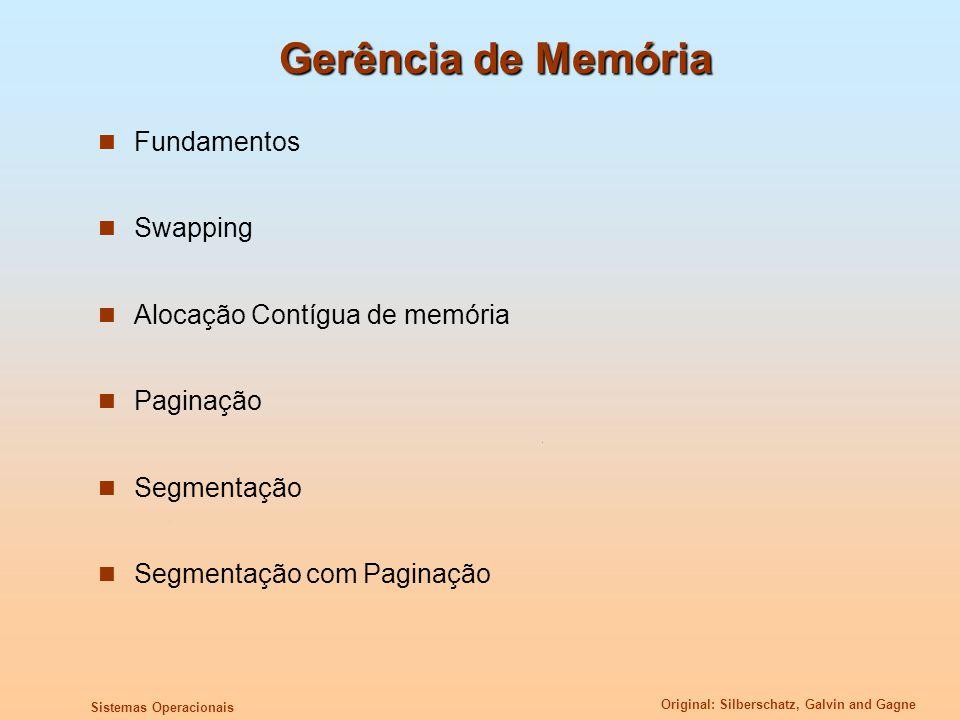 Original: Silberschatz, Galvin and Gagne Sistemas Operacionais Gerência de Memória Fundamentos Swapping Alocação Contígua de memória Paginação Segment