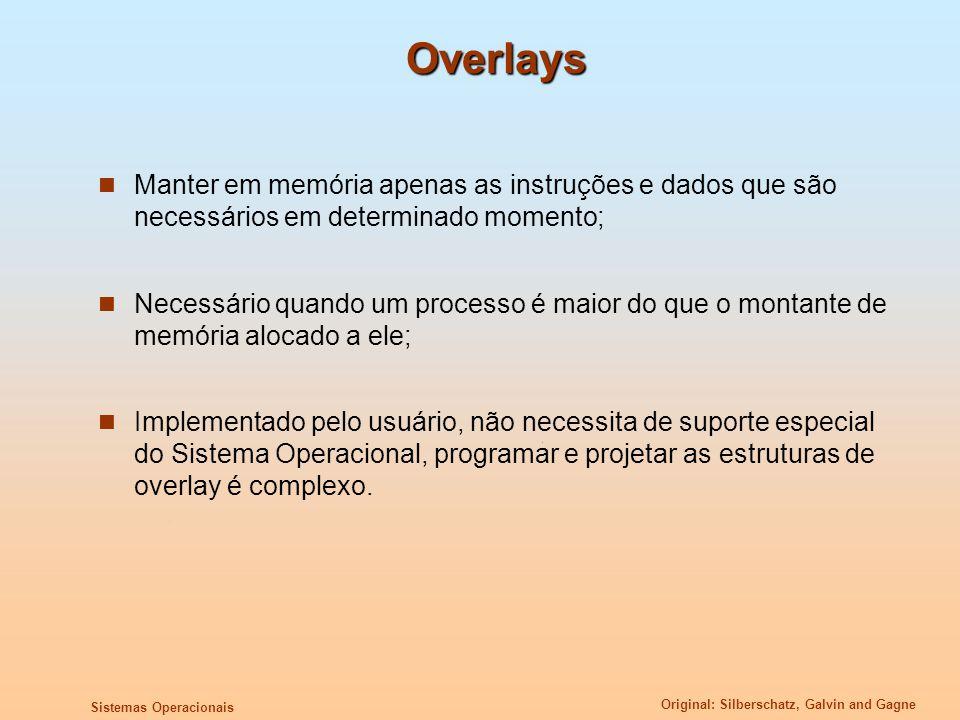 Original: Silberschatz, Galvin and Gagne Sistemas Operacionais Overlays Manter em memória apenas as instruções e dados que são necessários em determin