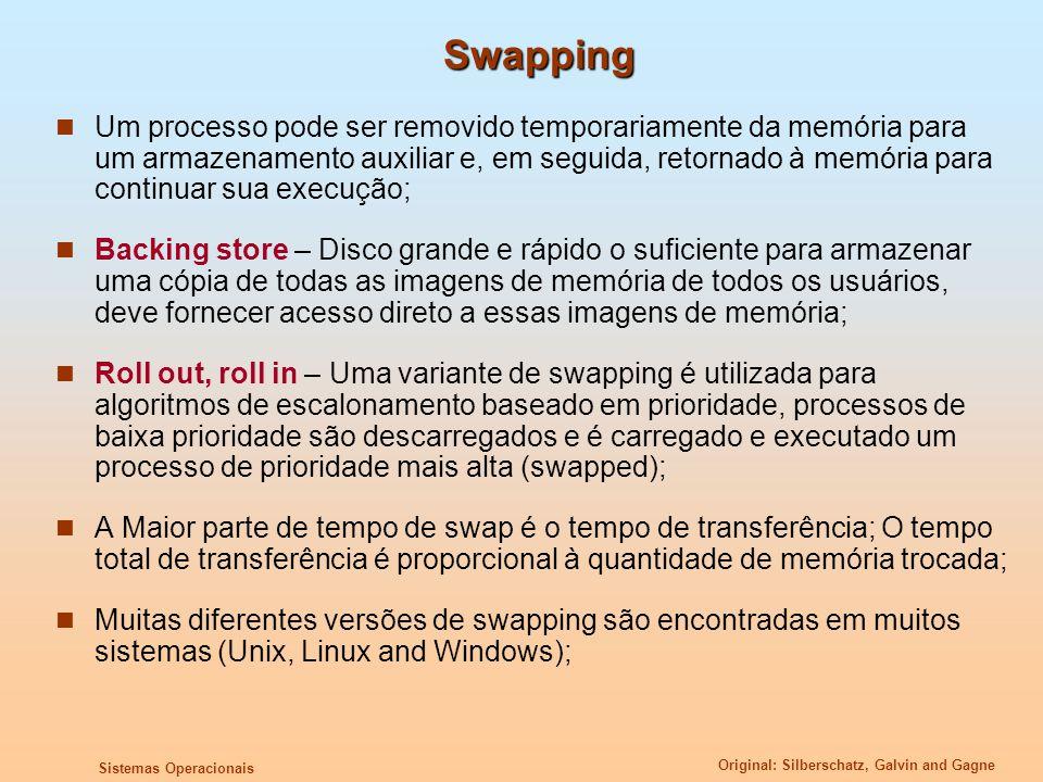 Original: Silberschatz, Galvin and Gagne Sistemas Operacionais Swapping Um processo pode ser removido temporariamente da memória para um armazenamento