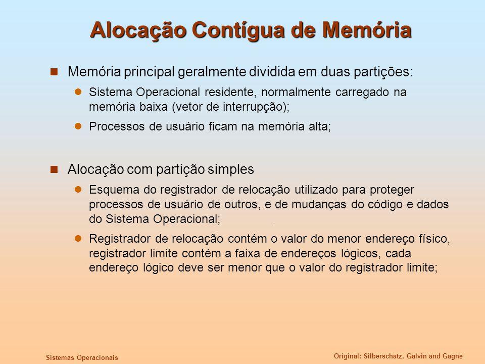 Original: Silberschatz, Galvin and Gagne Sistemas Operacionais Alocação Contígua de Memória Memória principal geralmente dividida em duas partições: S