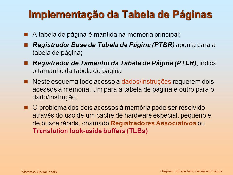 Original: Silberschatz, Galvin and Gagne Sistemas Operacionais Implementação da Tabela de Páginas A tabela de página é mantida na memória principal; R