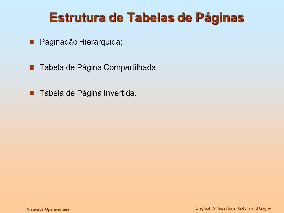 Original: Silberschatz, Galvin and Gagne Sistemas Operacionais Estrutura de Tabelas de Páginas Paginação Hierárquica; Tabela de Página Compartilhada;