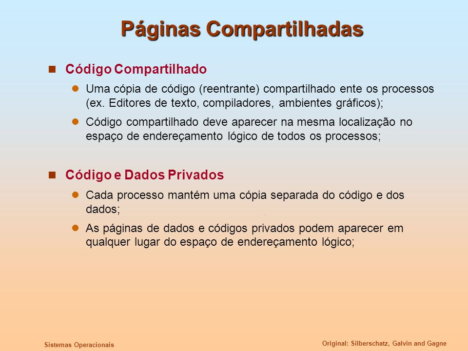 Original: Silberschatz, Galvin and Gagne Sistemas Operacionais Páginas Compartilhadas Código Compartilhado Uma cópia de código (reentrante) compartilh
