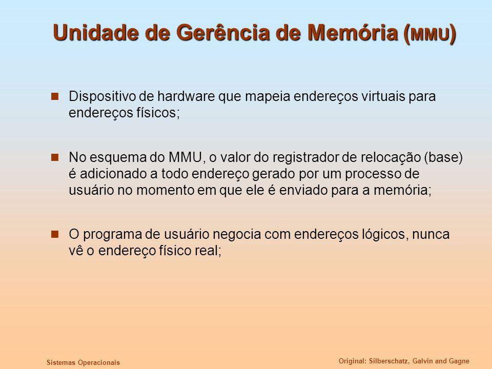 Original: Silberschatz, Galvin and Gagne Sistemas Operacionais Unidade de Gerência de Memória ( MMU ) Dispositivo de hardware que mapeia endereços vir