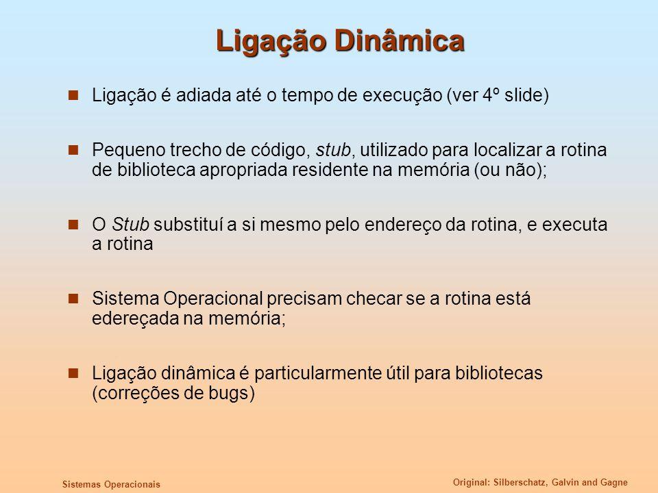 Original: Silberschatz, Galvin and Gagne Sistemas Operacionais Ligação Dinâmica Ligação é adiada até o tempo de execução (ver 4º slide) Pequeno trecho