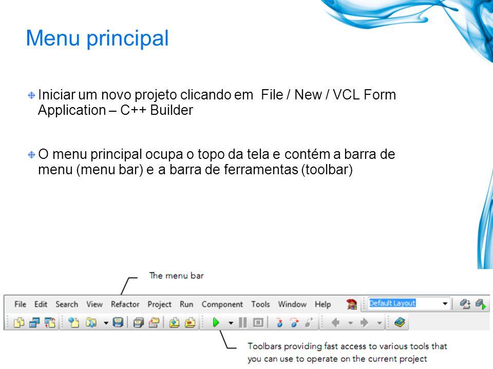Menu principal Iniciar um novo projeto clicando em File / New / VCL Form Application – C++ Builder O menu principal ocupa o topo da tela e contém a barra de menu (menu bar) e a barra de ferramentas (toolbar)