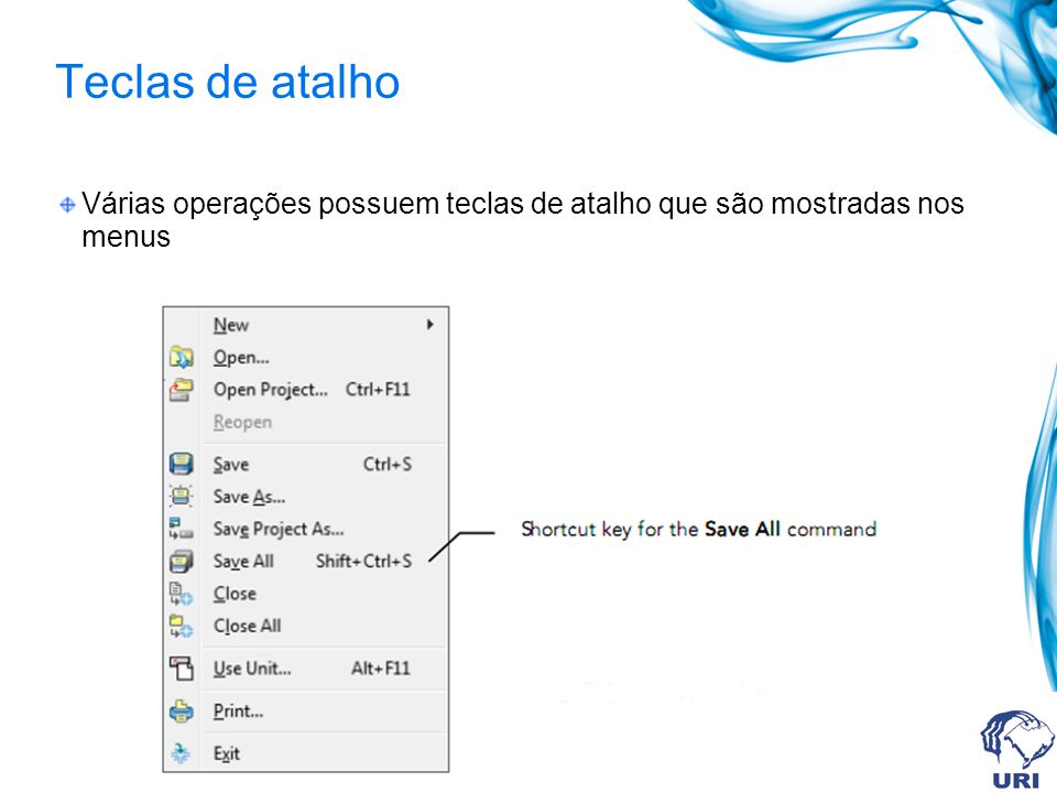 Teclas de atalho Várias operações possuem teclas de atalho que são mostradas nos menus