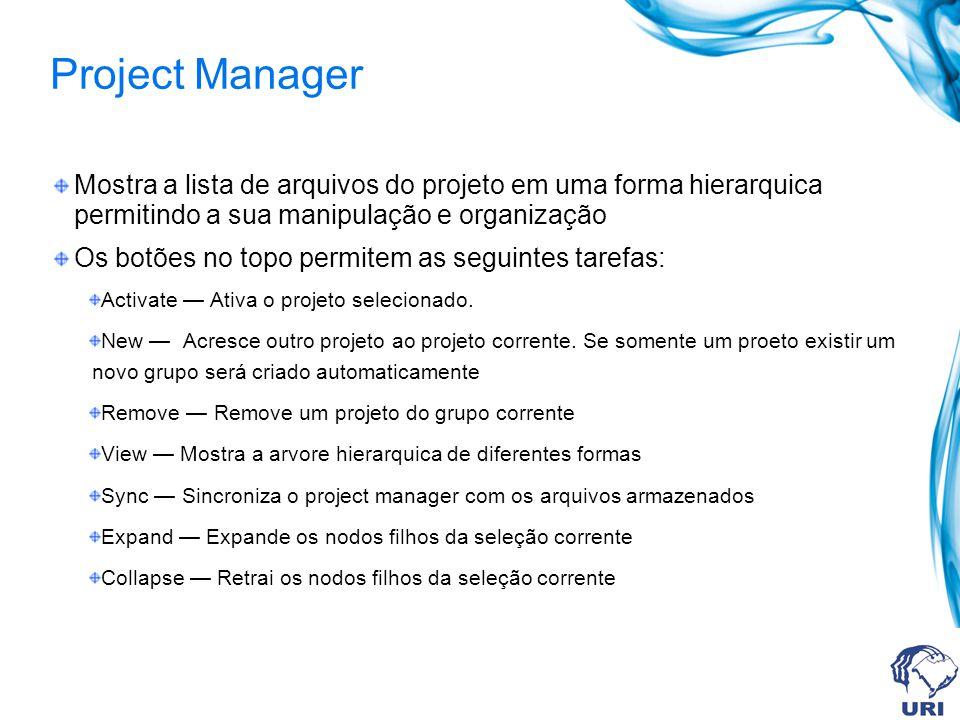 Project Manager Mostra a lista de arquivos do projeto em uma forma hierarquica permitindo a sua manipulação e organização Os botões no topo permitem as seguintes tarefas: Activate Ativa o projeto selecionado.