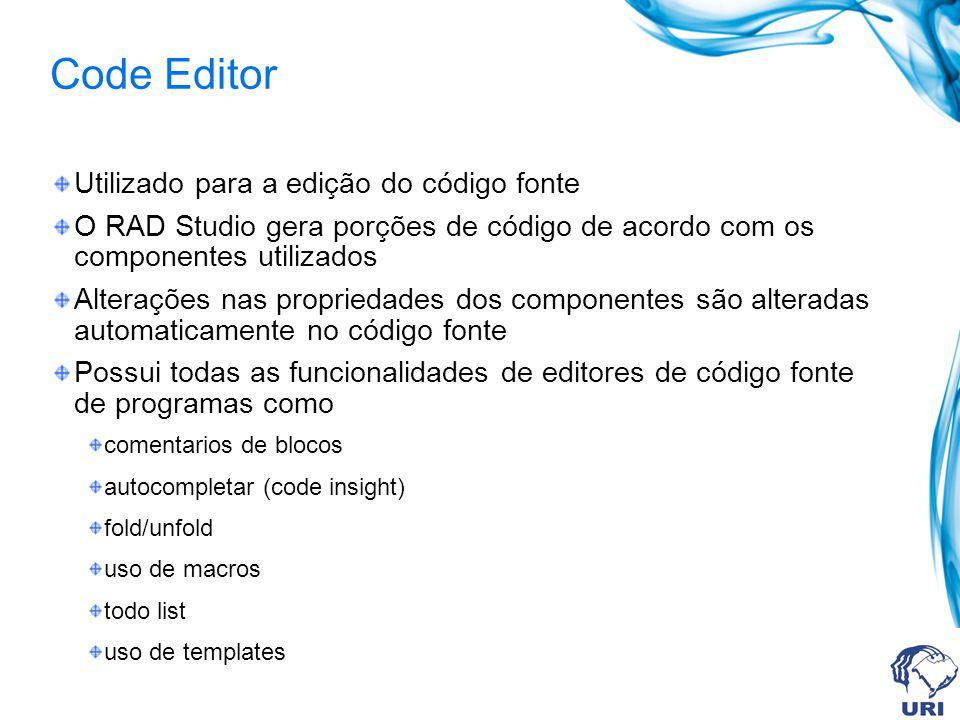 Code Editor Utilizado para a edição do código fonte O RAD Studio gera porções de código de acordo com os componentes utilizados Alterações nas proprie