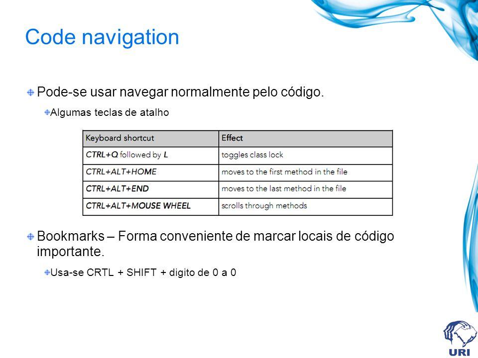 Code navigation Pode-se usar navegar normalmente pelo código. Algumas teclas de atalho Bookmarks – Forma conveniente de marcar locais de código import
