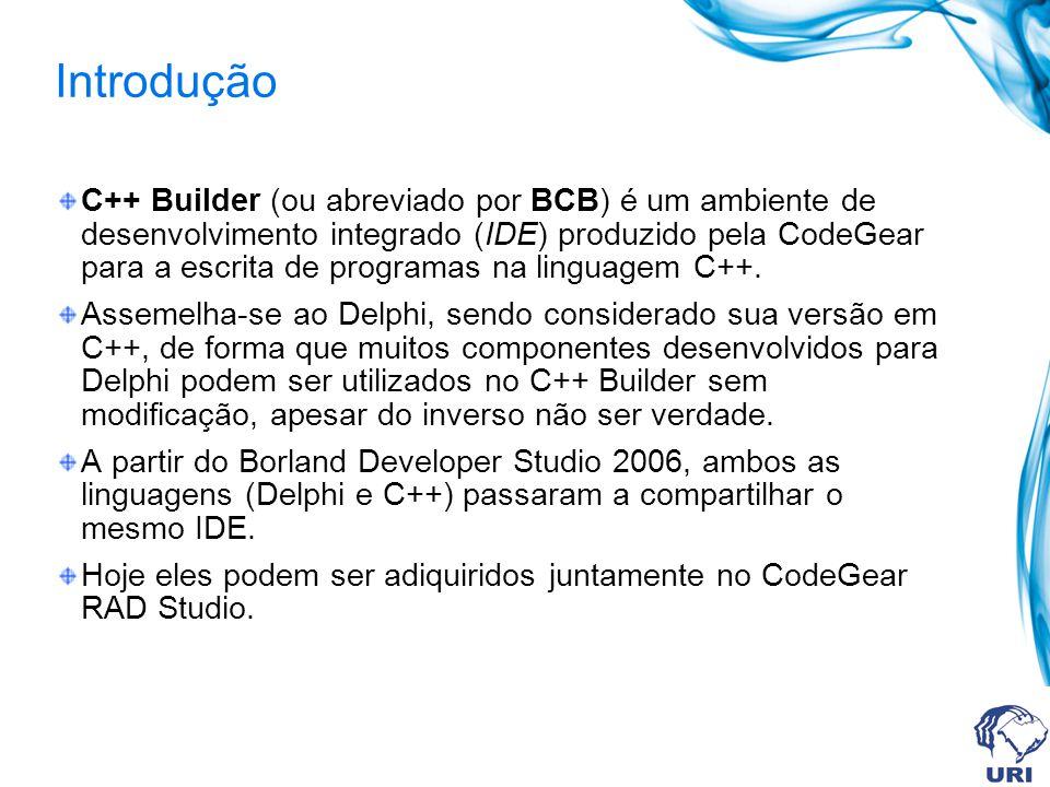 Introdução C++ Builder (ou abreviado por BCB) é um ambiente de desenvolvimento integrado (IDE) produzido pela CodeGear para a escrita de programas na linguagem C++.