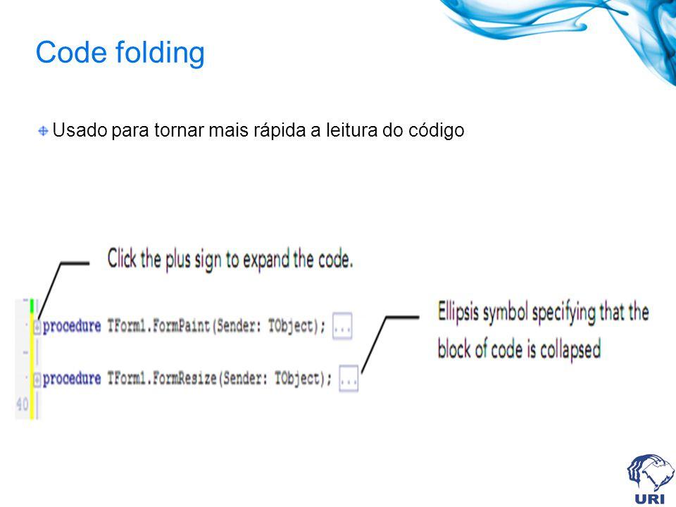Code folding Usado para tornar mais rápida a leitura do código