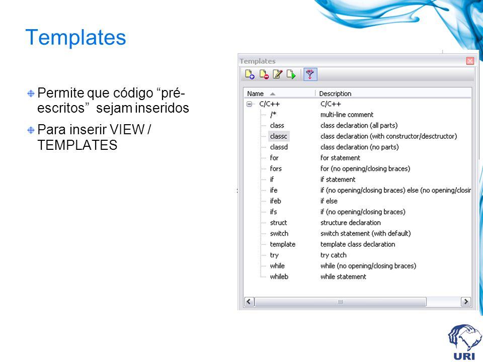 Templates Permite que código pré- escritos sejam inseridos Para inserir VIEW / TEMPLATES