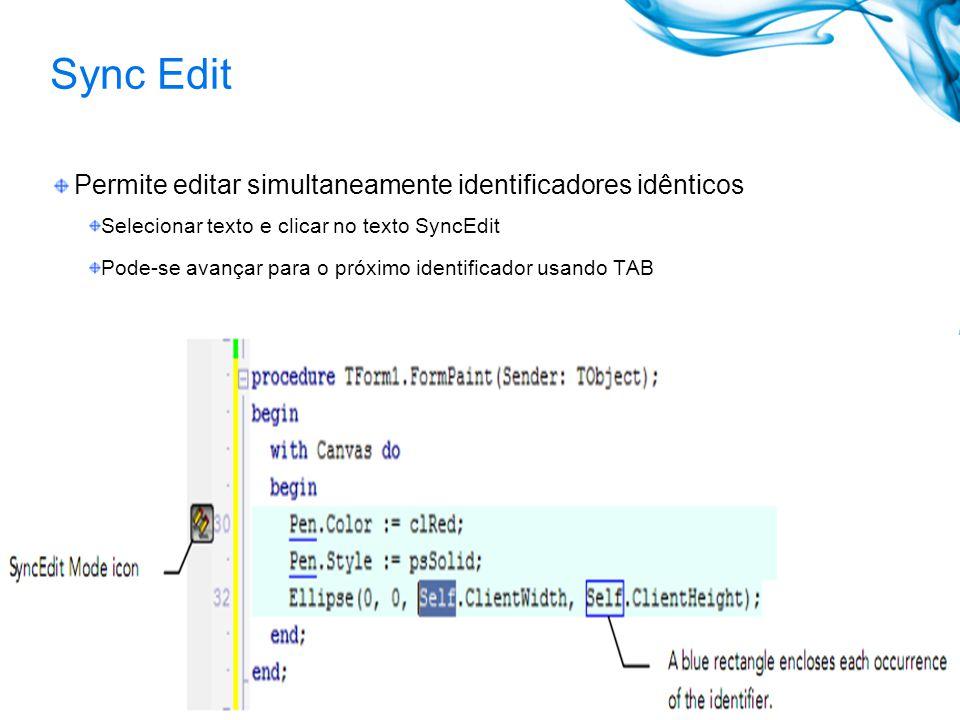 Sync Edit Permite editar simultaneamente identificadores idênticos Selecionar texto e clicar no texto SyncEdit Pode-se avançar para o próximo identificador usando TAB