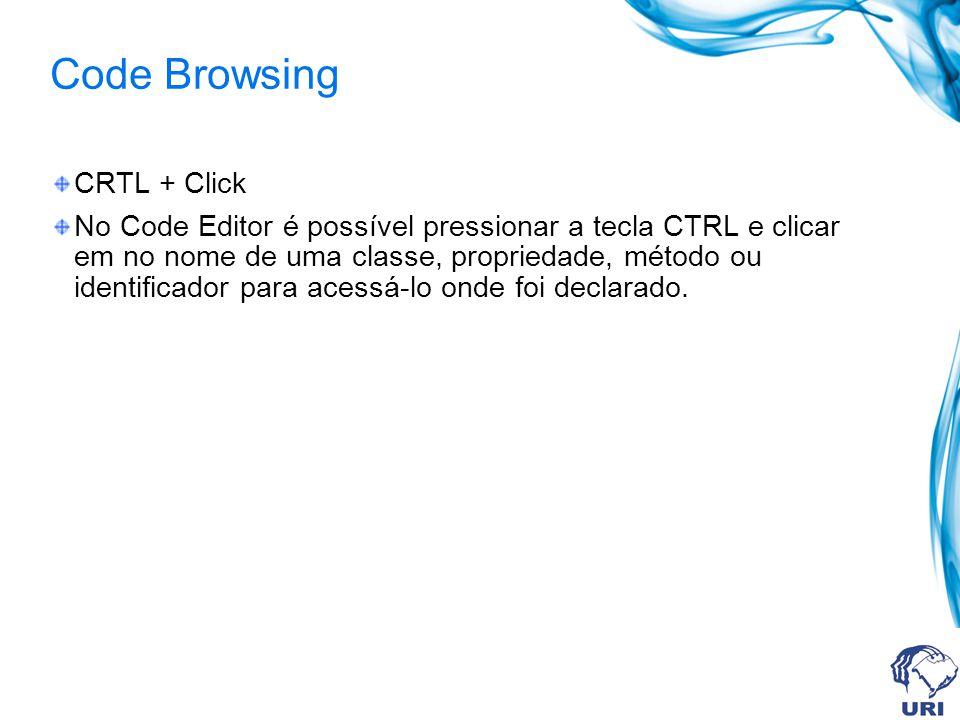 Code Browsing CRTL + Click No Code Editor é possível pressionar a tecla CTRL e clicar em no nome de uma classe, propriedade, método ou identificador para acessá-lo onde foi declarado.
