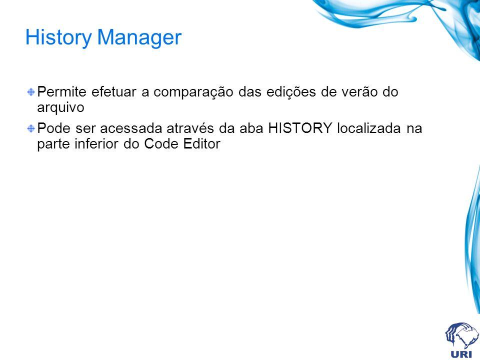 History Manager Permite efetuar a comparação das edições de verão do arquivo Pode ser acessada através da aba HISTORY localizada na parte inferior do Code Editor