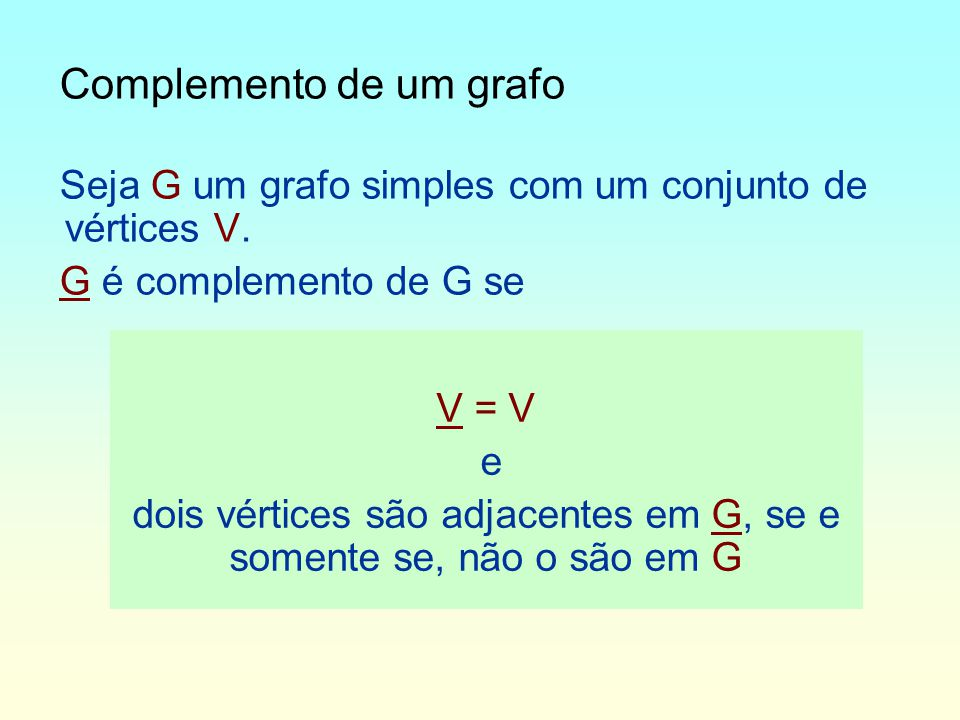 Complemento de um grafo Seja G um grafo simples com um conjunto de vértices V.