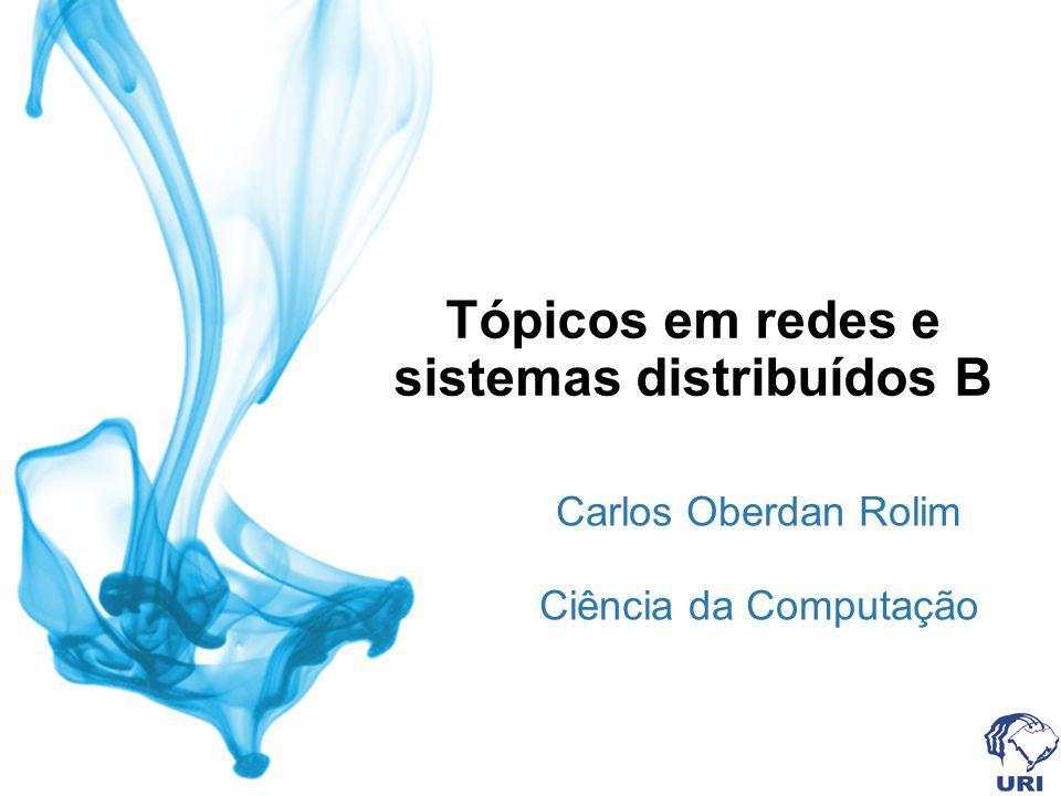 Tópicos em redes e sistemas distribuídos B Carlos Oberdan Rolim Ciência da Computação