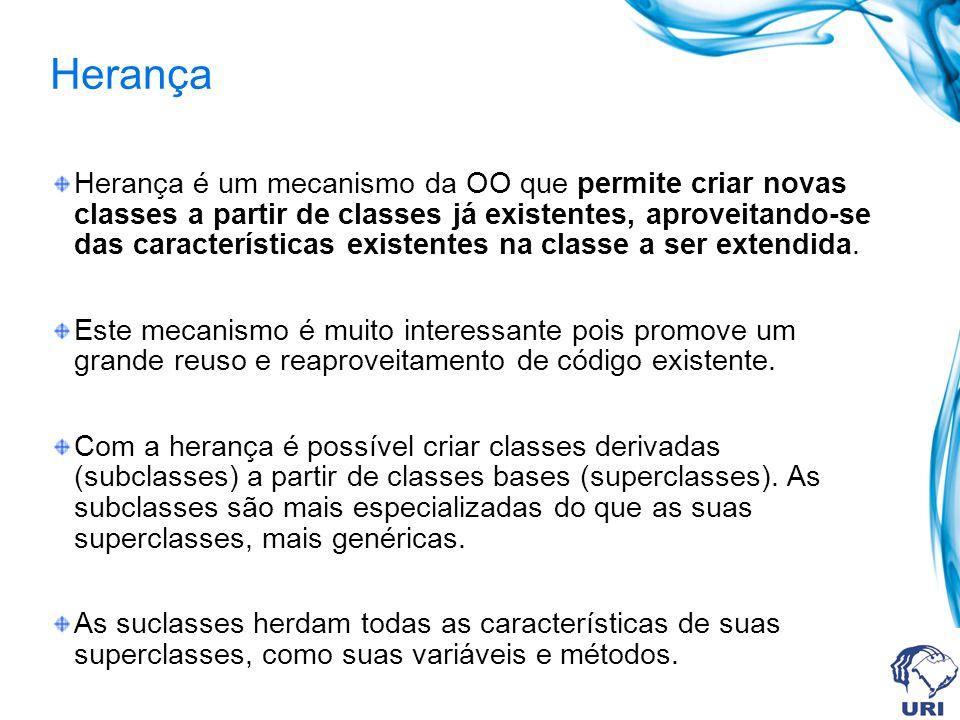 Herança Herança é um mecanismo da OO que permite criar novas classes a partir de classes já existentes, aproveitando-se das características existentes na classe a ser extendida.
