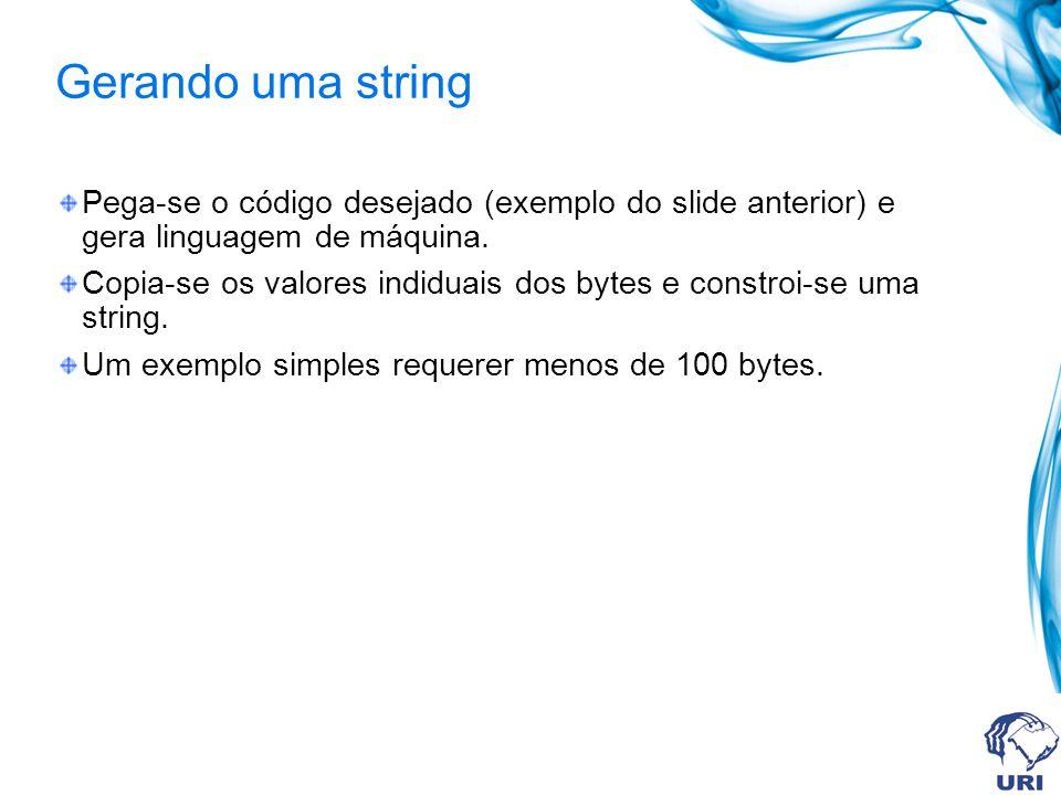 Gerando uma string Pega-se o código desejado (exemplo do slide anterior) e gera linguagem de máquina.