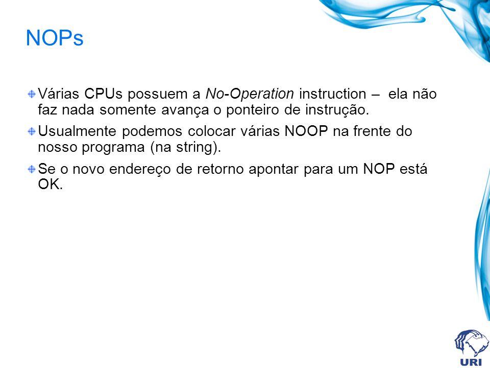 NOPs Várias CPUs possuem a No-Operation instruction – ela não faz nada somente avança o ponteiro de instrução.