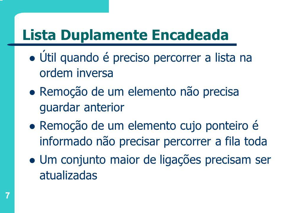 7 Lista Duplamente Encadeada Útil quando é preciso percorrer a lista na ordem inversa Remoção de um elemento não precisa guardar anterior Remoção de u
