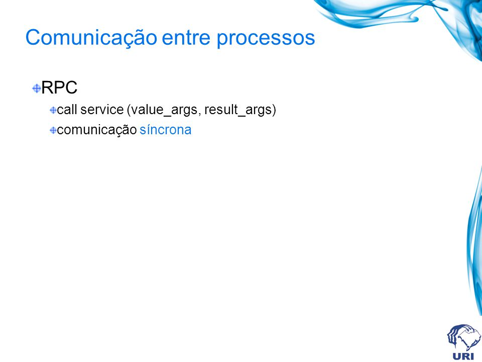 RPC call service (value_args, result_args) comunicação síncrona Comunicação entre processos