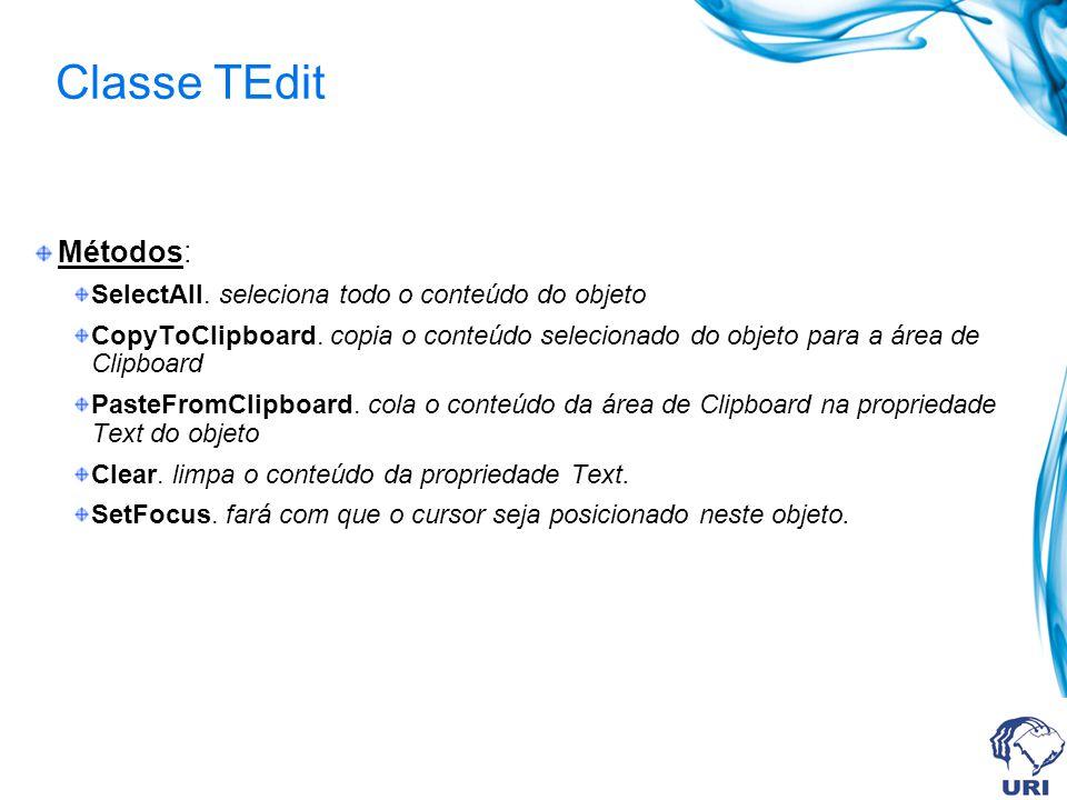 Classe TEdit Métodos: SelectAll. seleciona todo o conteúdo do objeto CopyToClipboard. copia o conteúdo selecionado do objeto para a área de Clipboard