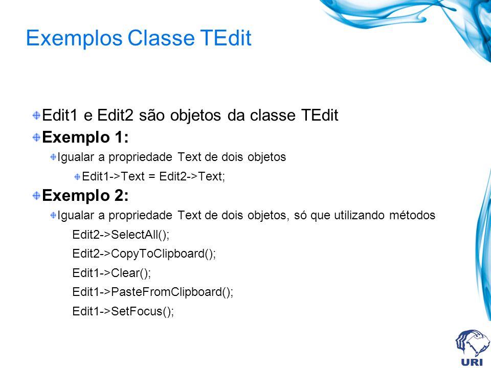 Exemplos Classe TEdit Exemplo 3: Mostrar uma mensagem na tela se o conteúdo da propriedade Text do objeto Edit1 for alterado.
