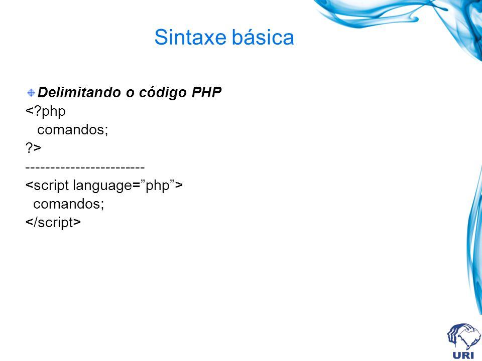 Sintaxe básica Delimitando o código PHP <?php comandos; ?> ------------------------ comandos;