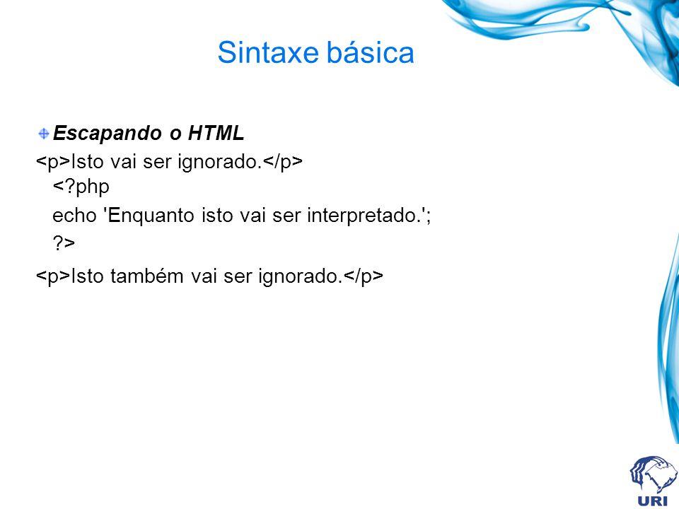 Sintaxe básica Escapando o HTML Isto vai ser ignorado.