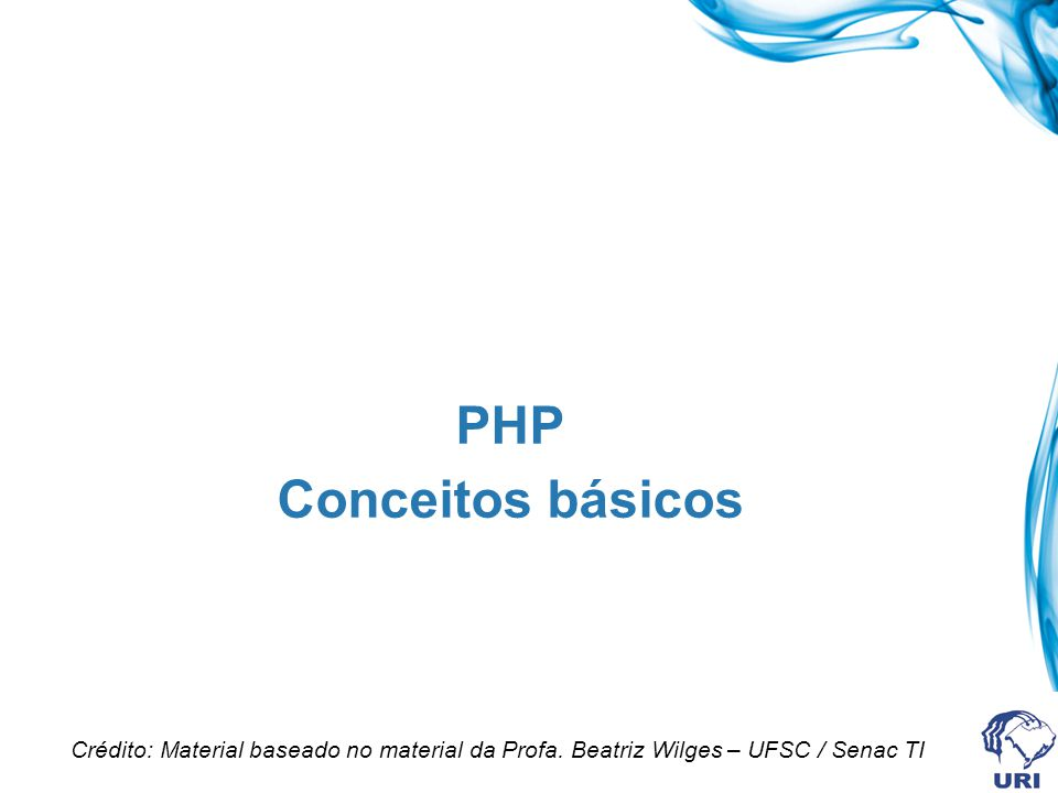 PHP Conceitos básicos Crédito: Material baseado no material da Profa.