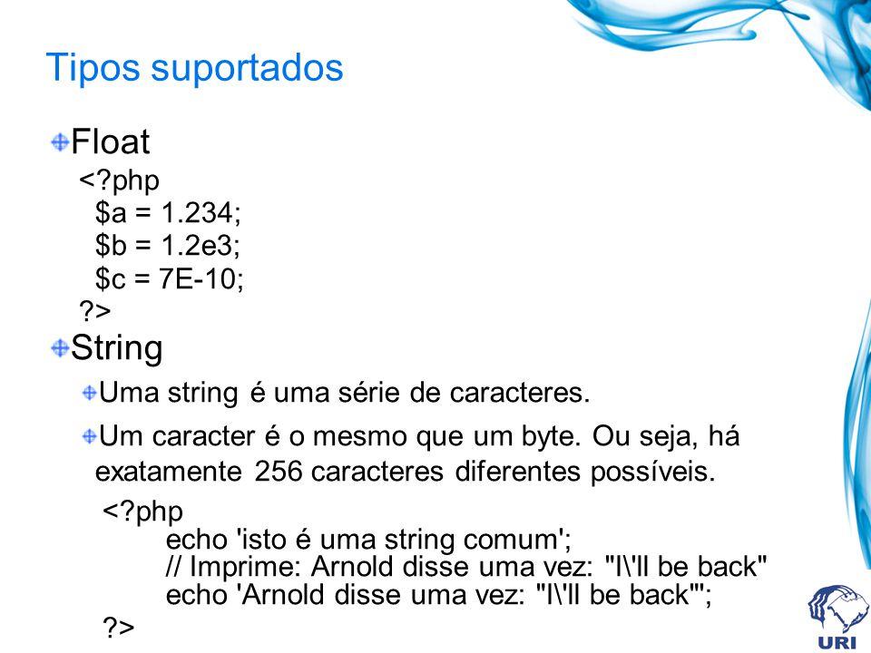 Float <?php $a = 1.234; $b = 1.2e3; $c = 7E-10; ?> String Uma string é uma série de caracteres.