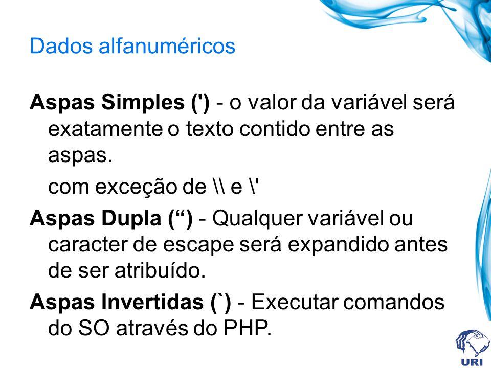 Dados alfanuméricos Aspas Simples ( ) - o valor da variável será exatamente o texto contido entre as aspas.