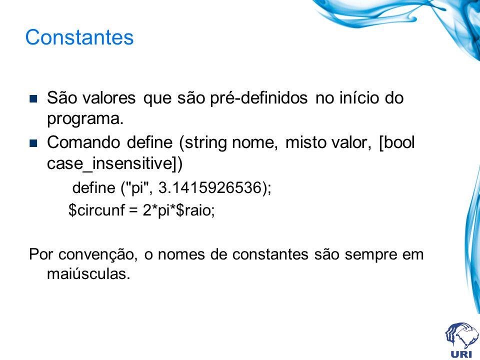 Constantes São valores que são pré-definidos no início do programa.