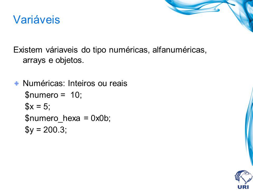 Variáveis Existem váriaveis do tipo numéricas, alfanuméricas, arrays e objetos.