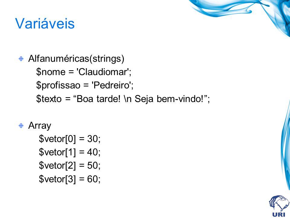Variáveis Alfanuméricas(strings) $nome = Claudiomar ; $profissao = Pedreiro ; $texto = Boa tarde.