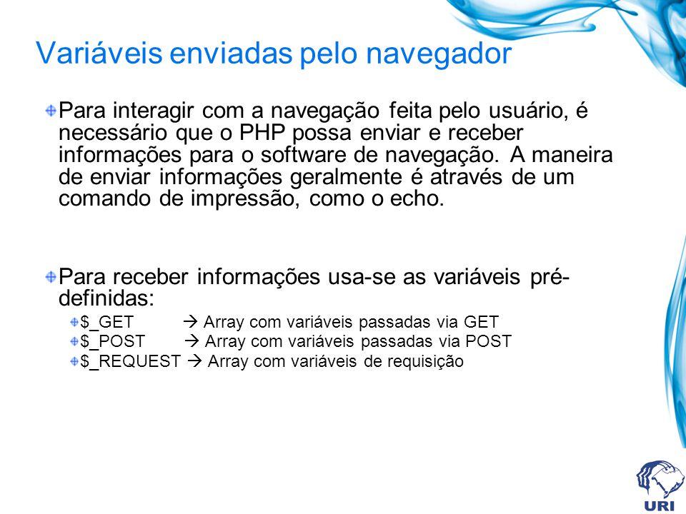Variáveis enviadas pelo navegador Para interagir com a navegação feita pelo usuário, é necessário que o PHP possa enviar e receber informações para o software de navegação.