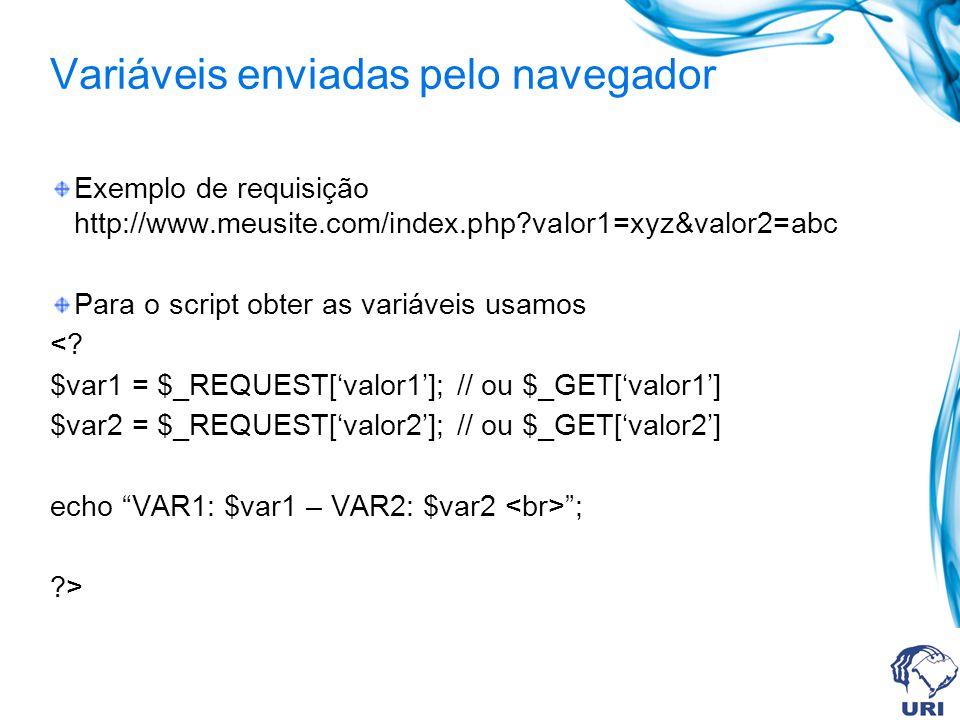 Variáveis enviadas pelo navegador Exemplo de requisição http://www.meusite.com/index.php?valor1=xyz&valor2=abc Para o script obter as variáveis usamos <.