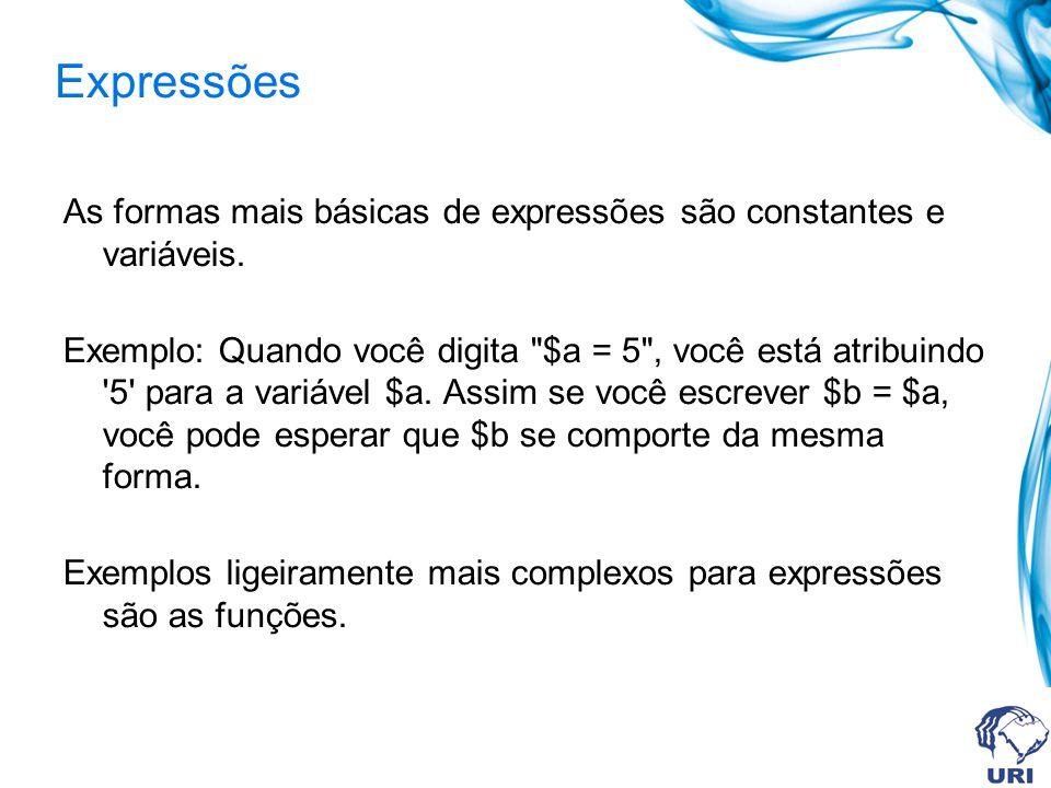 Expressões As formas mais básicas de expressões são constantes e variáveis.