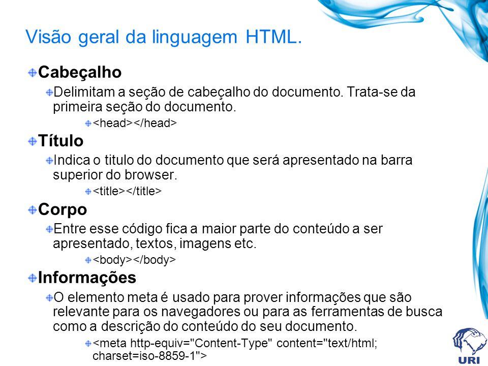 Visão geral da linguagem HTML.Cabeçalho Delimitam a seção de cabeçalho do documento.